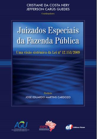 """""""Juizados Especiais da Fazenda Pública - Uma visão sistêmica da lei nº 12.153/2009"""