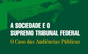 A Sociedade e o Supremo Tribunal Federal: O caso das audiências públicas