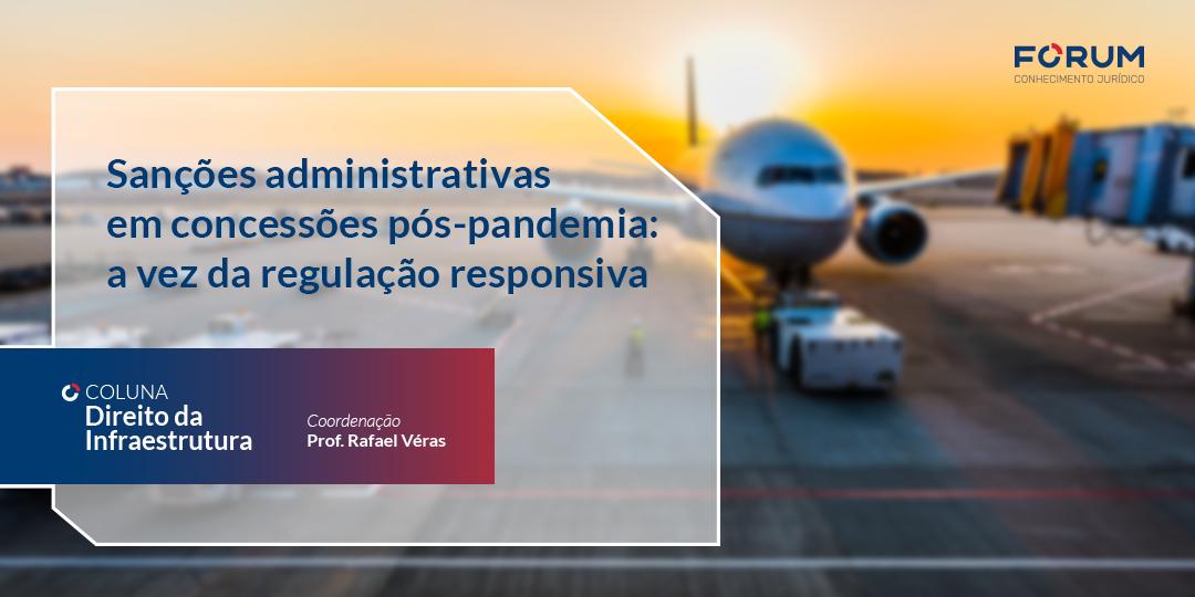 Sanções administrativas em concessões pós-pandemia: a vez da regulação responsiva  | Coluna Direito da Infraestrutura
