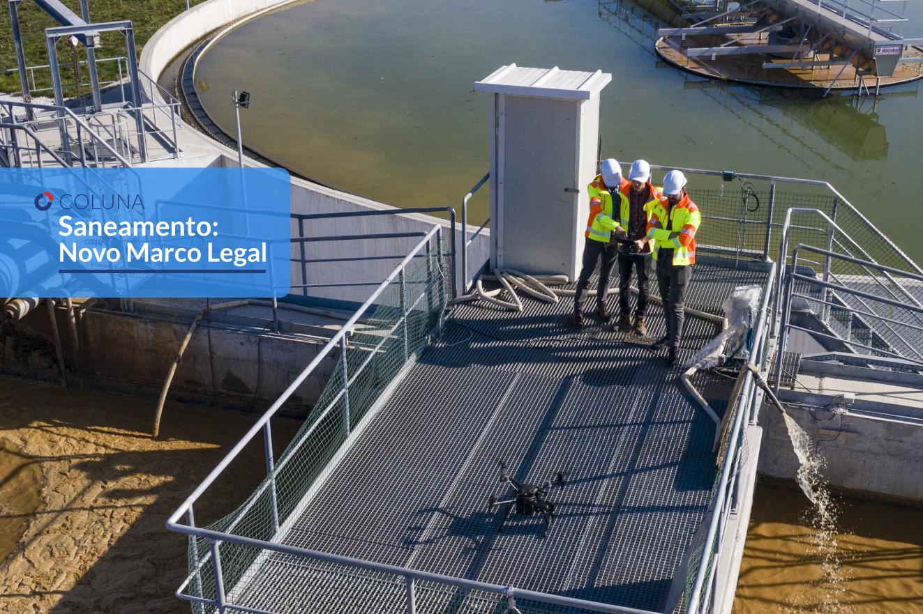 As parcerias com a iniciativa privada no setor do saneamento: a importância da segurança jurídica dos projetos | Coluna Saneamento: Novo Marco Legal